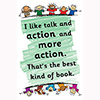 Childrens Library Graphic: I like talk and action and more action